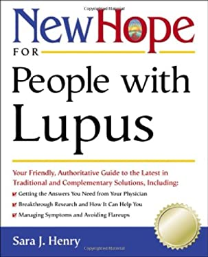 New Hope for People with Lupus: Your Friendly, Authoritative Guide to the Latest in Traditional and Complementar y Solutions 9780761520979