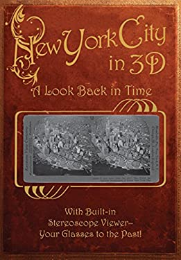 New York City in 3D: A Look Back in Time: With Built-In Stereoscope Viewer-Your Glasses to the Past! 9780760337226