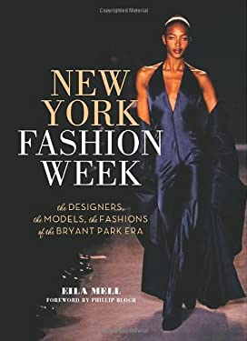 New York Fashion Week: The Designers, the Models, the Fashions of the Bryant Park Era 9780762441914