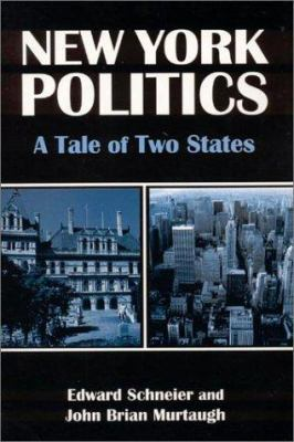 New York Politics: A Tale of Two States 9780765600653