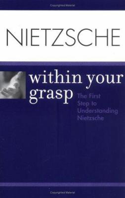 Nietzsche Within Your Grasp: The First Step to Understanding Nietzsche 9780764559754