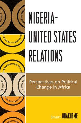 Nigeria-United States Relations: Perspectives on Political Change in Africa 9780761839194