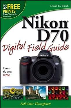 Nikon D70 Digital Field Guide 9780764596780