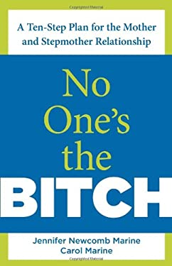 No One's the Bitch: A Ten-Step Plan for the Mother and Stepmother Relationship 9780762750931