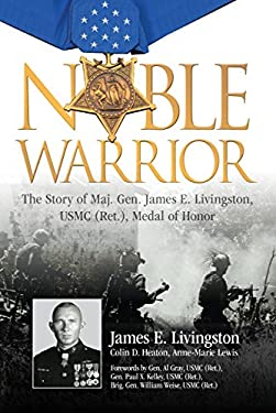 Noble Warrior: The Story of Maj. Gen. James E. Livingston, USMC (Ret.), Medal of Honor 9780760338070