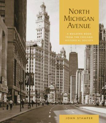 North Michigan Avenue: A Building Book from the Chicago Historical Society 9780764933820