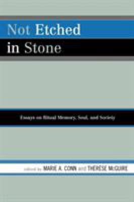 Not Etched in Stone: Essays on Ritual Memory, Soul, and Society 9780761837022
