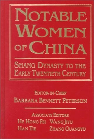 Notable Women of China: Shang Dynasty to the Early Twentieth Century 9780765605047