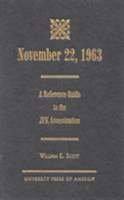 November 22, 1963: A Reference Guide to the JFK Assassination 9780761813361