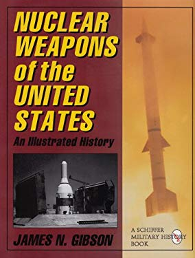 Nuclear Weapons of the United States: An Illustrated History 9780764300639