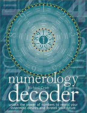 Numerology Decoder: Unlock the Power of Numbers to Reveal Your Innermost Desires and Foretell Your Future 9780764115974