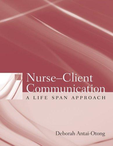 Nurse-Client Communication: A Life Span Approach 9780763735883