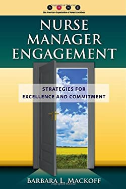 Nurse Manager Engagement: Strategies for Excellence and Commitment 9780763785338