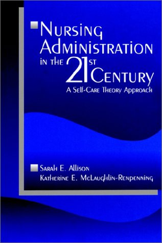 Nursing Administration in the 21st Century: A Self-Care Theory Approach 9780761914563