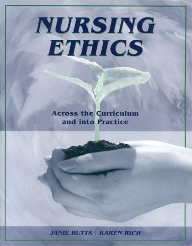 Nursing Ethics: Across the Curriculum and Into Practice 9780763747350