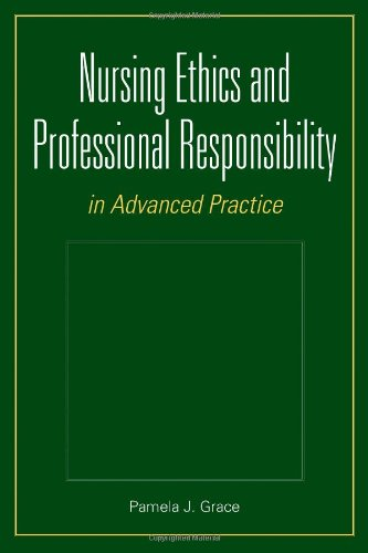 Nursing Ethics and Professional Responsibiligty in Advanced Practice 9780763751104