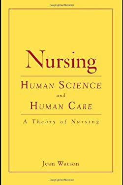 Nursing: Human Science and Human Care: A Theory of Nursing 9780763753221