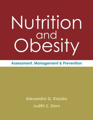 Nutrition and Obesity: Assessment, Management & Prevention 9780763778507