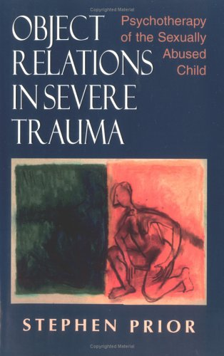 Object Relations in Severe Trauma: Psychotherapy of the Sexually Abused Child 9780765700186