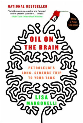 Oil on the Brain: Adventures from the Pump to the Pipeline 9780767916974