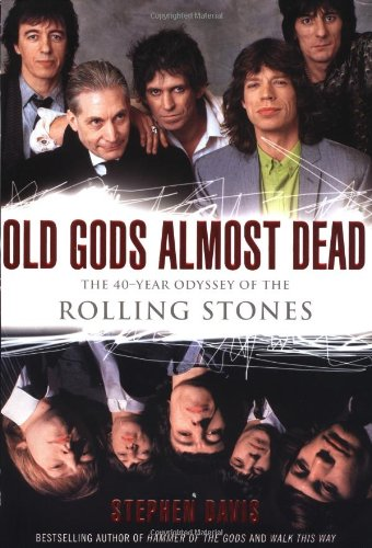 Old Gods Almost Dead: The 40-Year Odyssey of the Rolling Stones 9780767903127