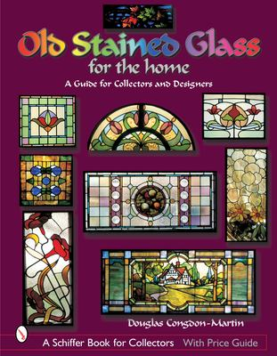 Old Stained Glass for the Home: A Guide for Collectors and Designers 9780764316845