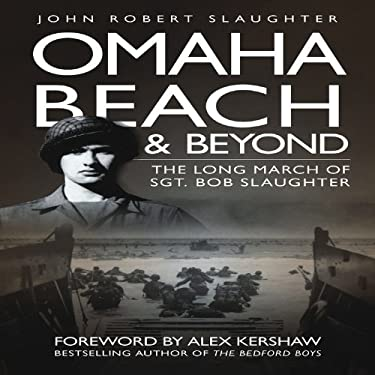 Omaha Beach and Beyond: The Long March of Sergeant Bob Slaughter 9780760337349