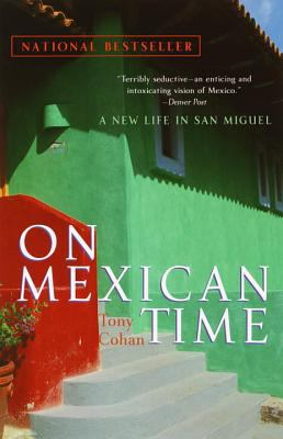 On Mexican Time: A New Life in San Miguel 9780767903196
