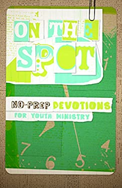 On the Spot: No-Prep Devotions for Youth Ministry 9780764436758