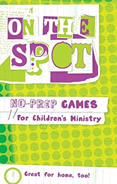 On the Spot: No-Prep Games for Children's Ministry 9780764438493