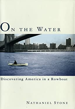 On the Water: Discovering America in a Row Boat 9780767908412