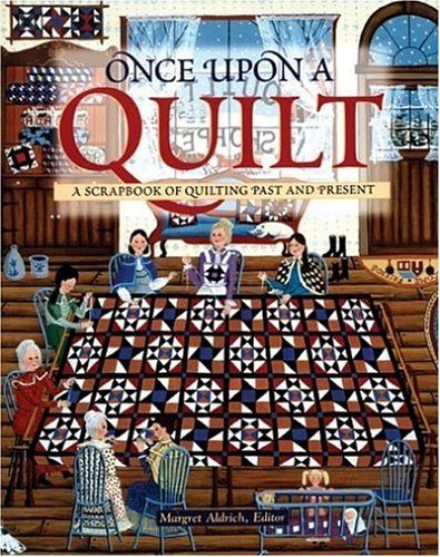 Once Upon a Quilt: A Scrapbook of Quilting Past and Present 9780760333075