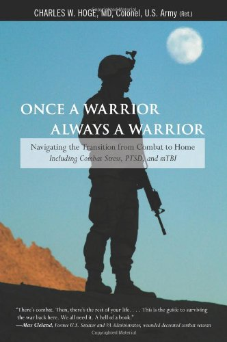 Once a Warrior, Always a Warrior: Navigating the Transition from Combat to Home--Including Combat Stress, PTSD, and mTBI 9780762754427