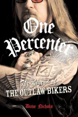 One Percenter: The Legend of the Outlaw Biker 9780760329986