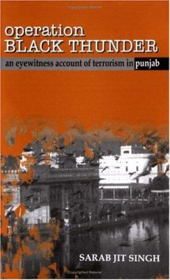 Operation Black Thunder: An Eyewitness Account of Terrorism in Punjab 9780761995968