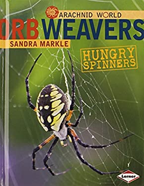 Orb Weavers: Hungry Spinners 9780761350392