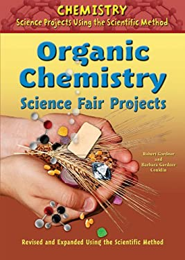 Organic Chemistry Science Fair Projects 9780766034143