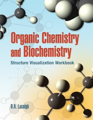 Organic Chemistry and Biochemistry: Structure Visualization Workbook 9780763733124