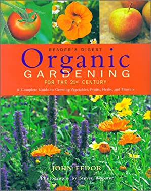 Organic Gardening for the 21st Century: A Complete Guide to Growing Vegetables, Fruits, Herbs and Flowers 9780762102969