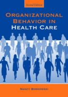 Organizational Behavior in Health Care 9780763763831