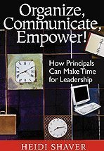 Organize, Communicate, Empower!: How Principals Can Make Time for Leadership 9780761931416