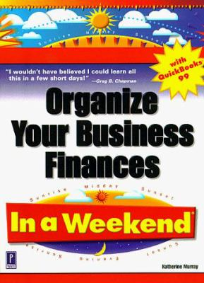 Organize Your Business Finances with QuickBooks 99 in a Weekend 9780761520313