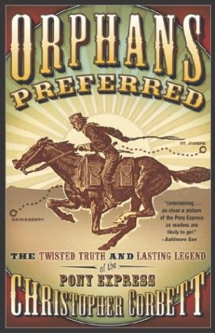 Orphans Preferred: The Twisted Truth and Lasting Legend of the Pony Express 9780767906937