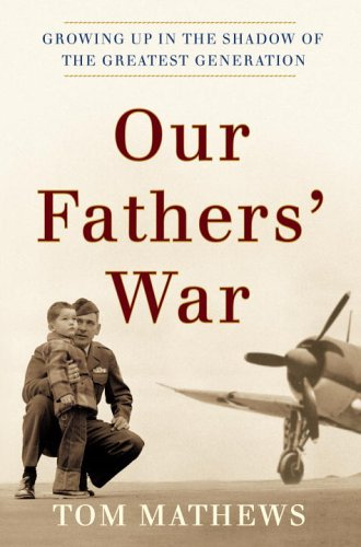 Our Fathers' War: Growing Up in the Shadow of the Greatest Generation 9780767914208