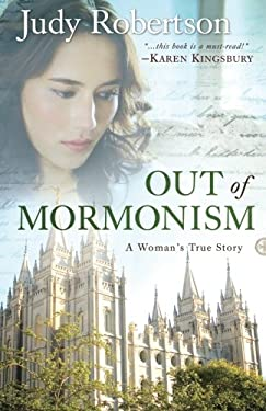 Out of Mormonism: A Woman's True Story 9780764209017