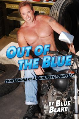 Out of the Blue: Confessions of an Unlikely Porn Star 9780762433889