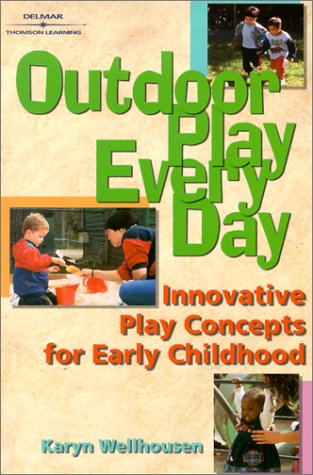 Outdoor Play, Every Day: Innovative Play Concepts for Early Childhood 9780766840614