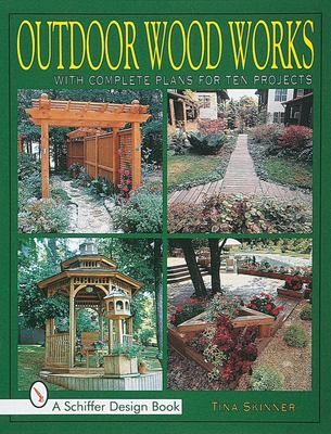Outdoor Wood Works: With Complete Plans for Ten Projects 9780764304460