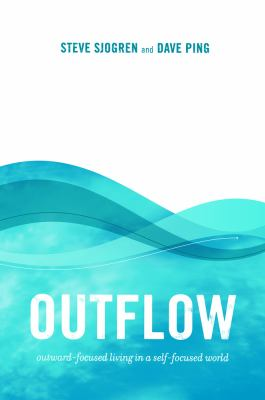 Outflow: Outward-Focused Living in a Self-Focused World 9780764434044