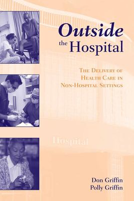 Outside the Hospital: The Delivery of Healthcare in Non-Hospital Settings 9780763745042